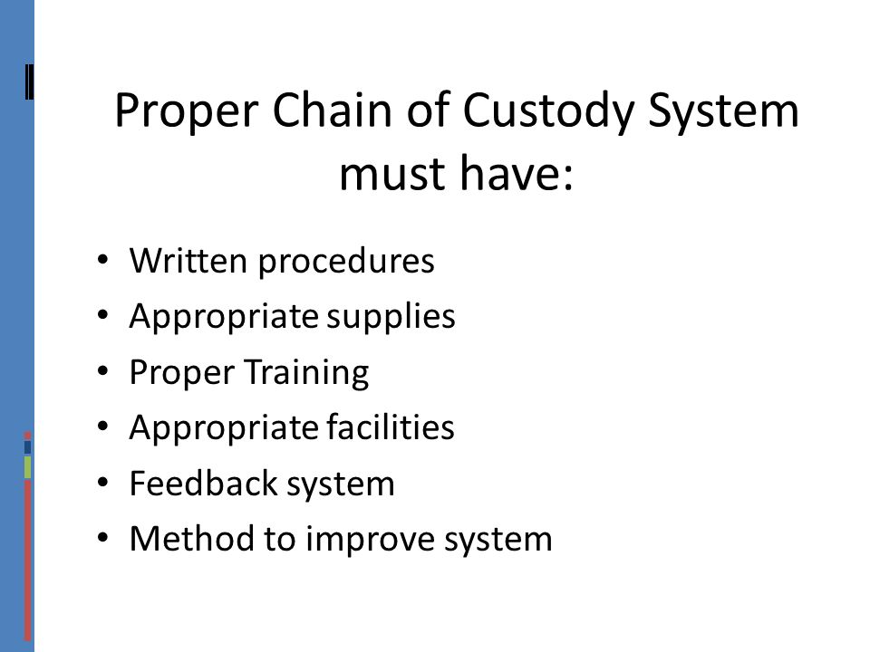 Proper Chain of Custody System must have: