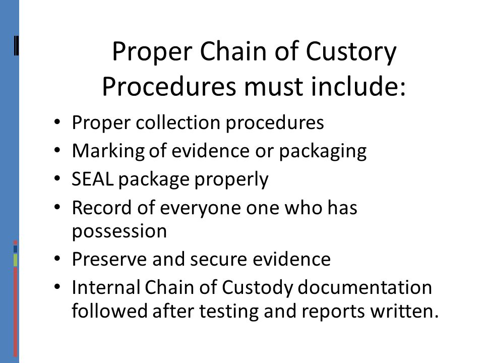 Proper Chain of Custory Procedures must include: