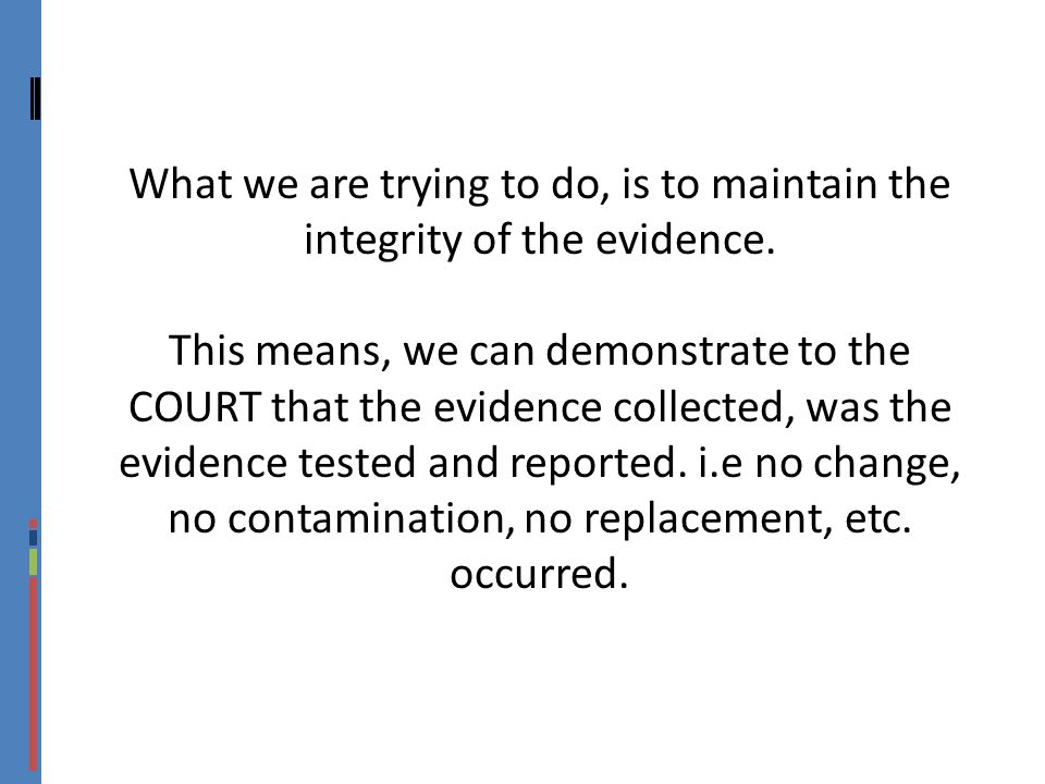 What we are trying to do, is to maintain the integrity of the evidence