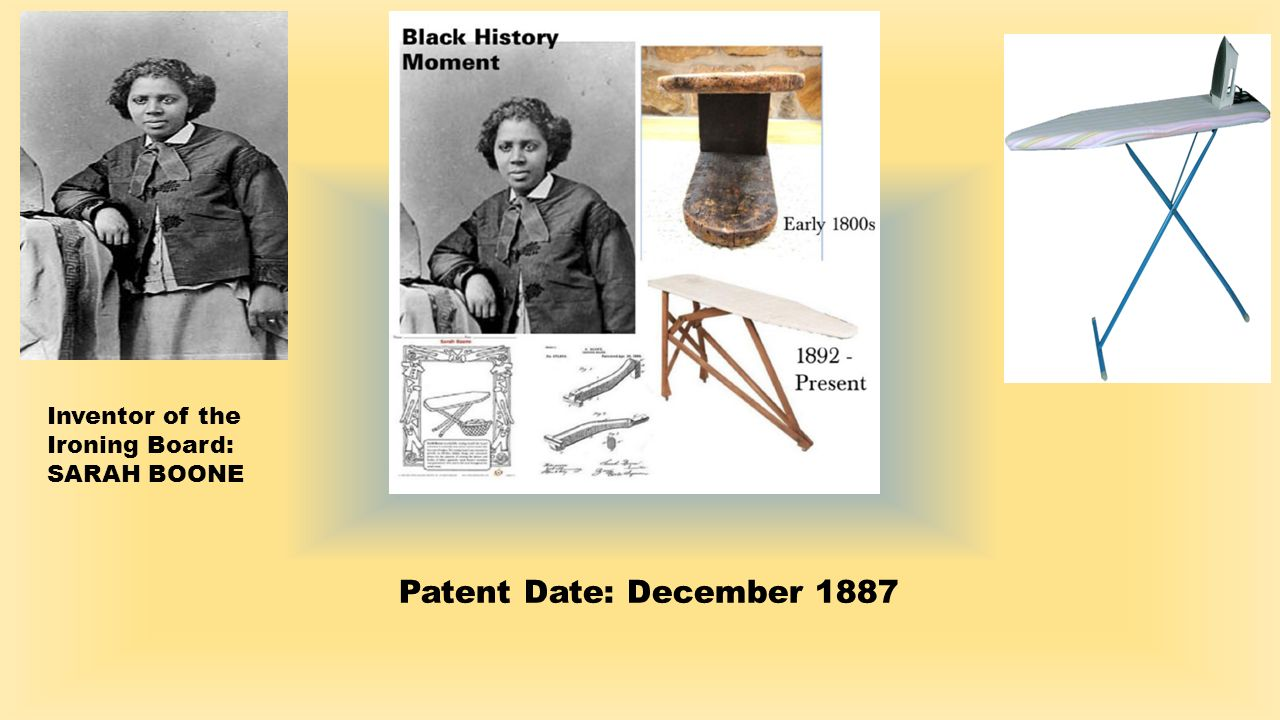 sarah boone Sarah boone (1832-1904) was an african american inventor who on april 26,  1892, obtained united states patent rights for her improvements to the ironing.