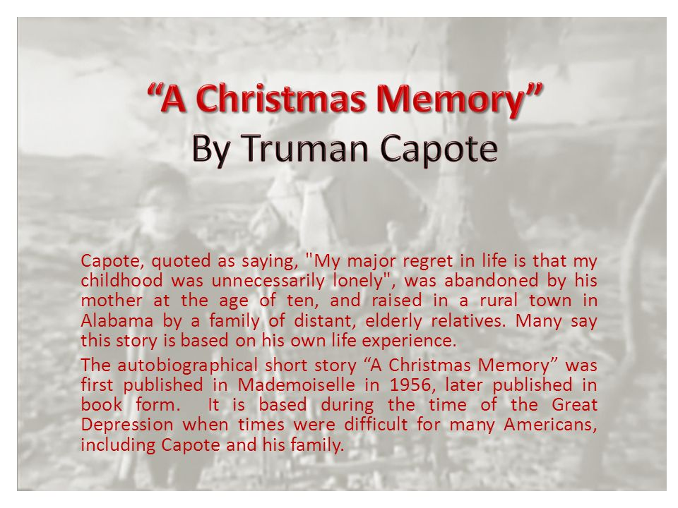 good times gone by in truman capotes a christmas memory Essay abuse of power within a clockwork orange by christopher borycheski the choice between good and evil is a decision every man must make throughout his life in order to guide his actions and control his future.