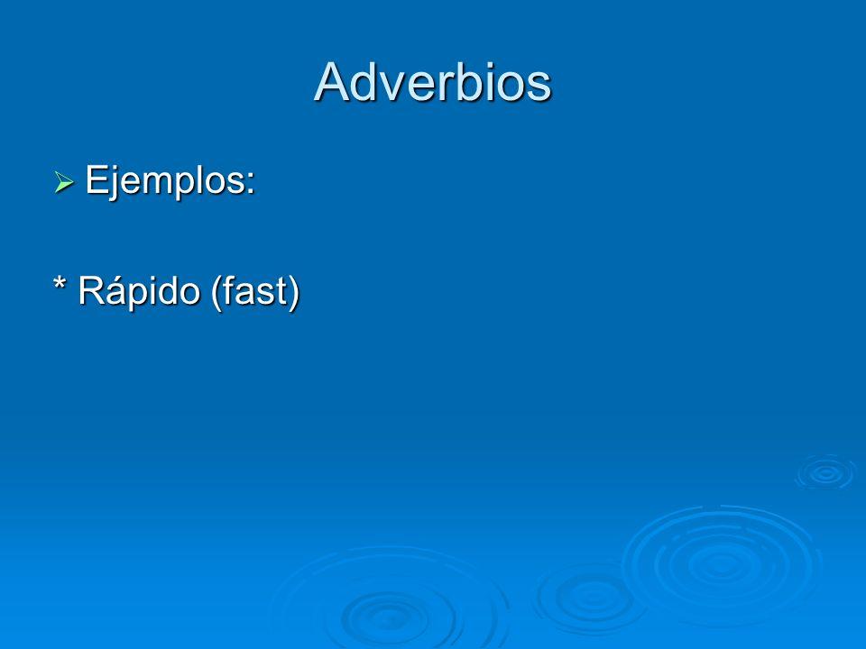 Adverbios Ejemplos: * Rápido (fast)
