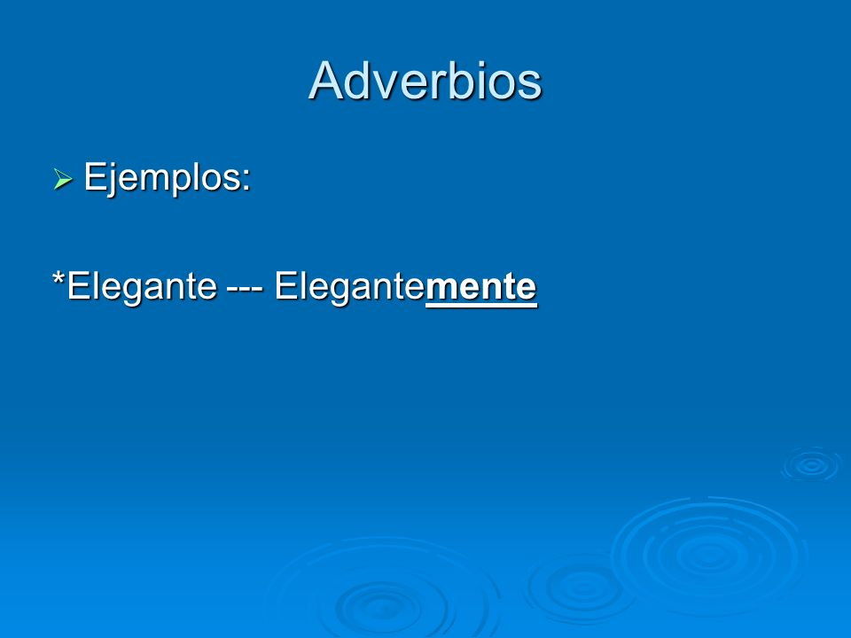 Adverbios Ejemplos: *Elegante --- Elegantemente