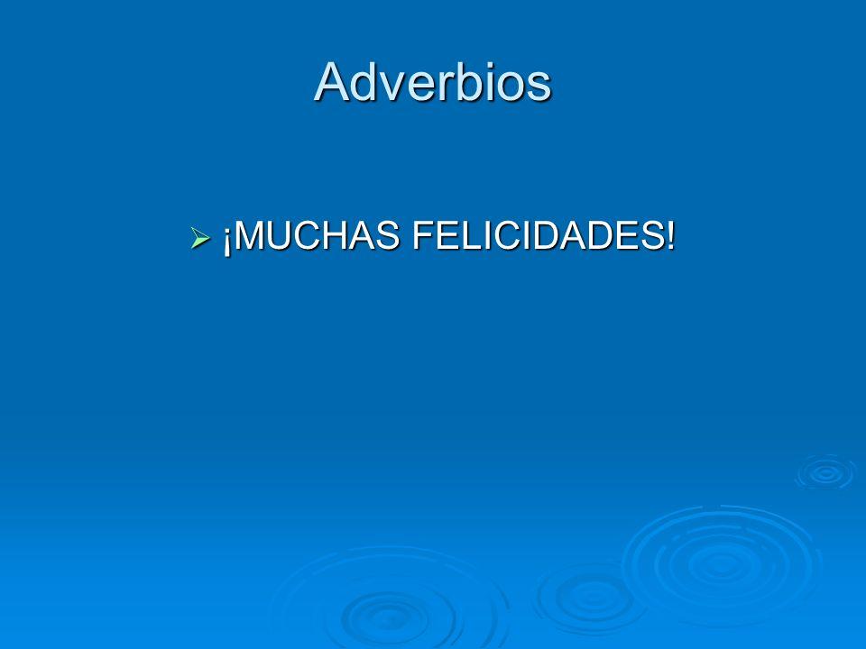Adverbios ¡MUCHAS FELICIDADES!