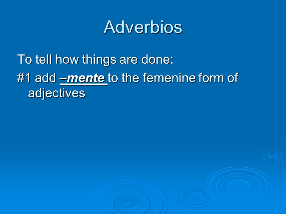 Adverbios To tell how things are done:
