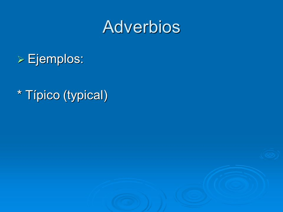 Adverbios Ejemplos: * Típico (typical)