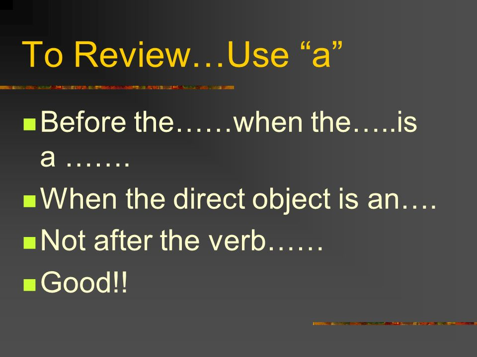 To Review…Use a Before the……when the…..is a …….
