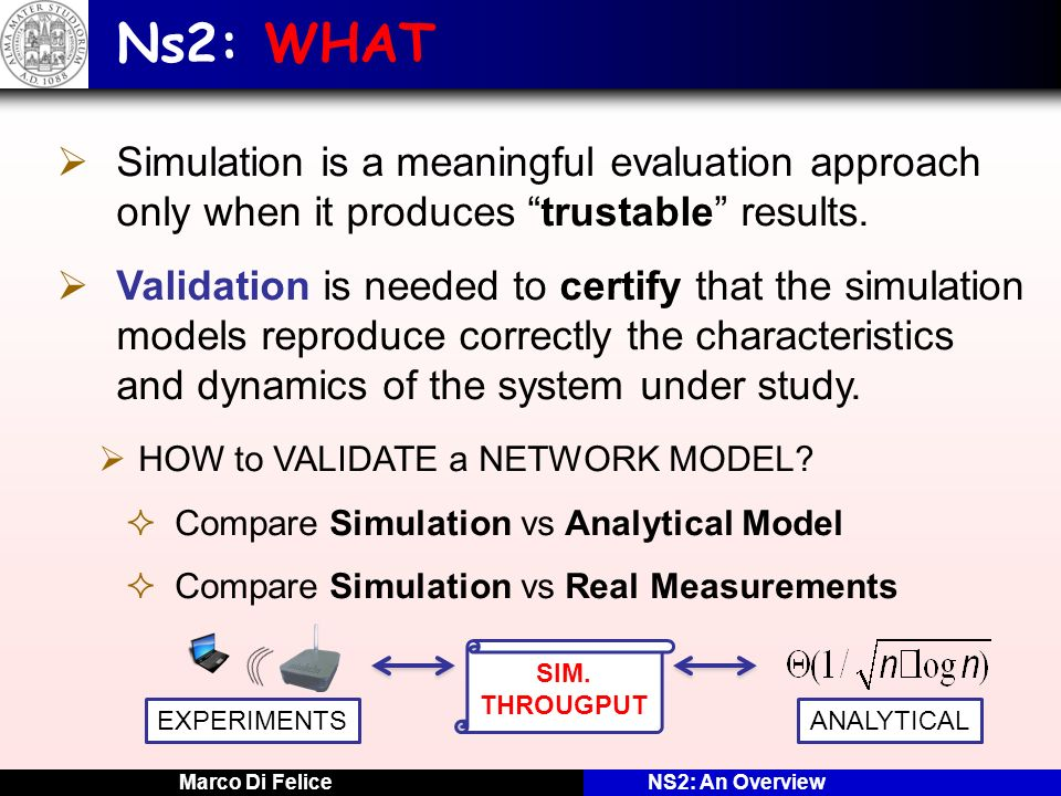 Ns2: WHAT Simulation is a meaningful evaluation approach only when it produces trustable results.