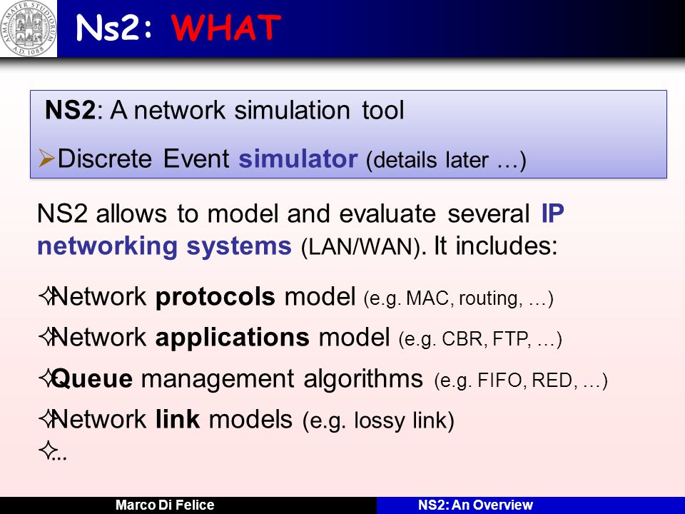 Ns2: WHAT Discrete Event simulator (details later …)