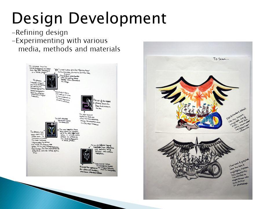 Design Development Refining design Experimenting with various