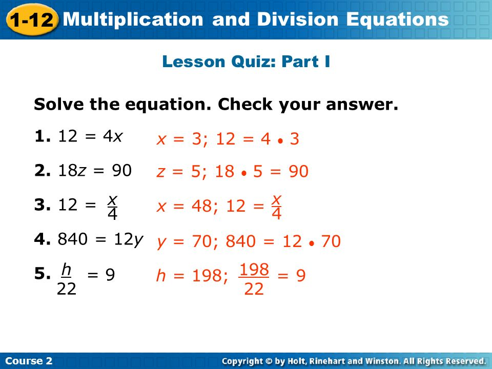 Lesson Quiz: Part I Solve the equation. Check your answer = 4x z = = = 12y.
