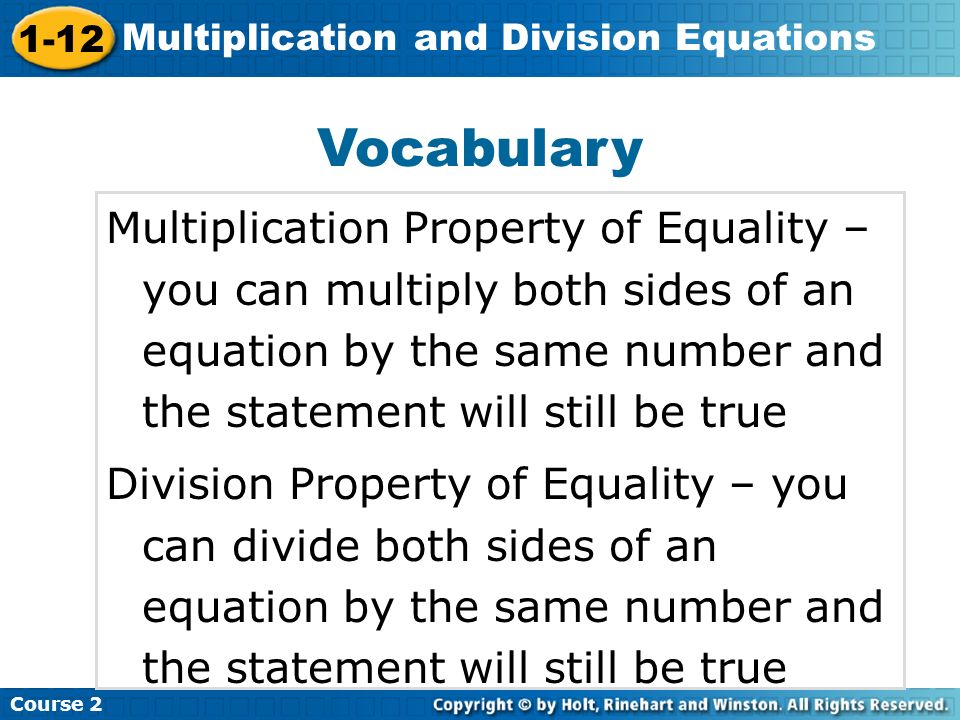Vocabulary Multiplication Property of Equality – you can multiply both sides of an equation by the same number and the statement will still be true.