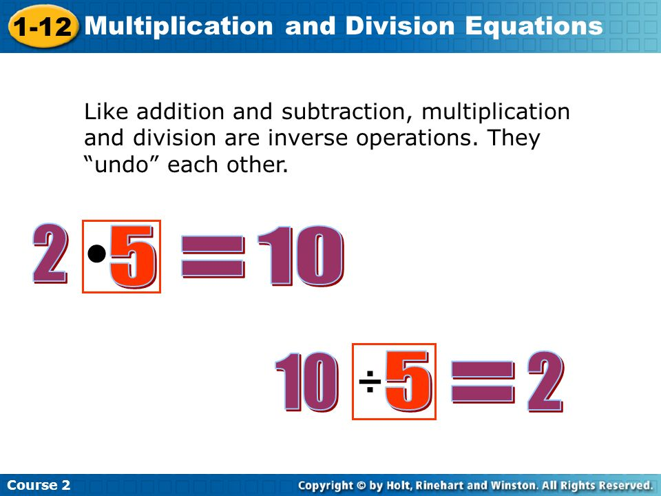 • = ÷ = Like addition and subtraction, multiplication