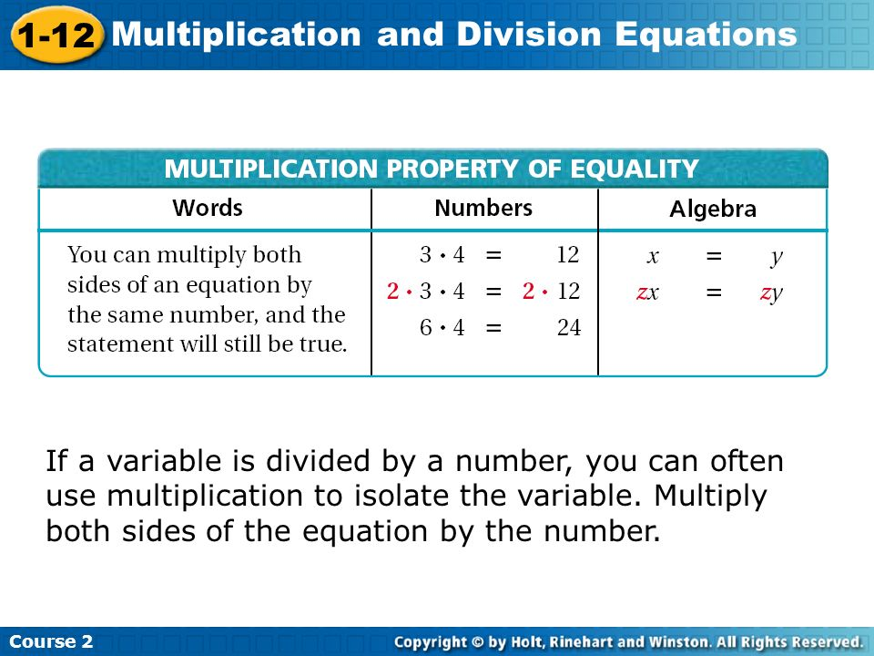 If a variable is divided by a number, you can often use multiplication to isolate the variable.