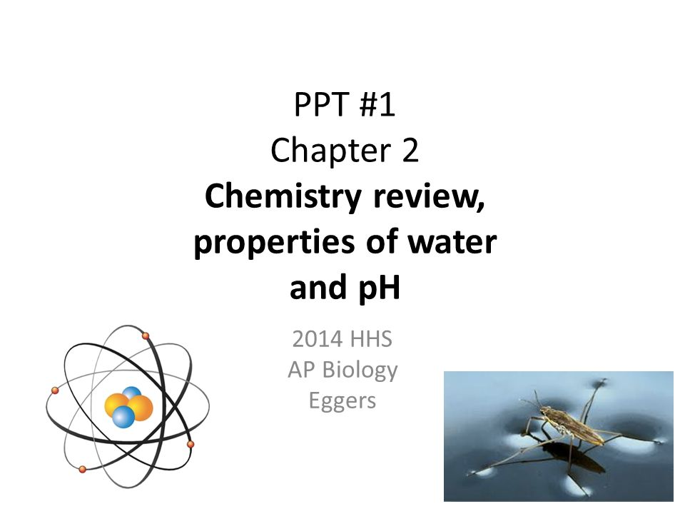 PPT #1 Chapter 2 Chemistry review, properties of water and pH - ppt ...