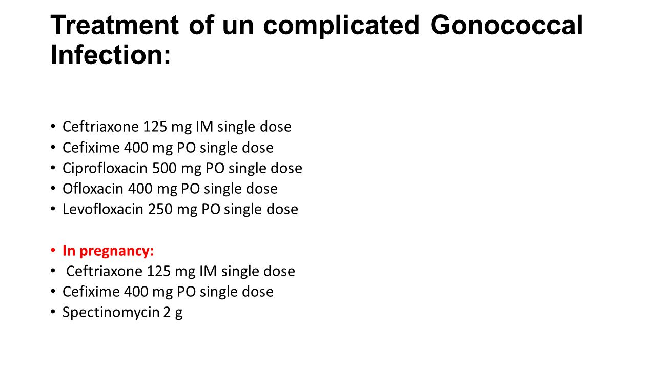 Treatment of un complicated Gonococcal Infection: