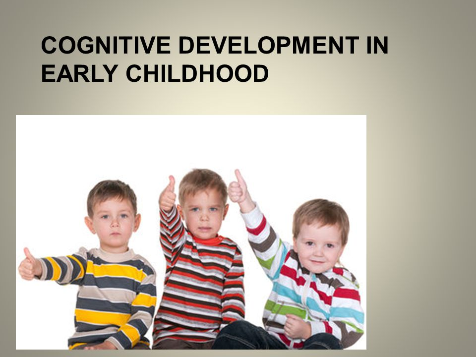 cognitive development in early childhoo The developmental biologist jean piaget named four stages of cognitive development the first two stages, also known as the sensorimotor stage and.