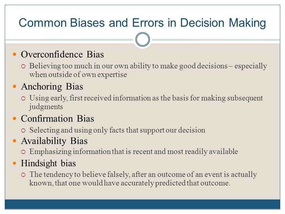 bias and decision making Confirmation bias: this bias occurs when decision makers seek out  the absence of logical decision-making processes decision makers who feel as though.