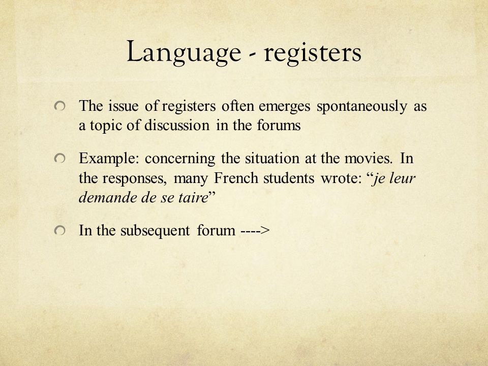 Language - registers The issue of registers often emerges spontaneously as a topic of discussion in the forums.