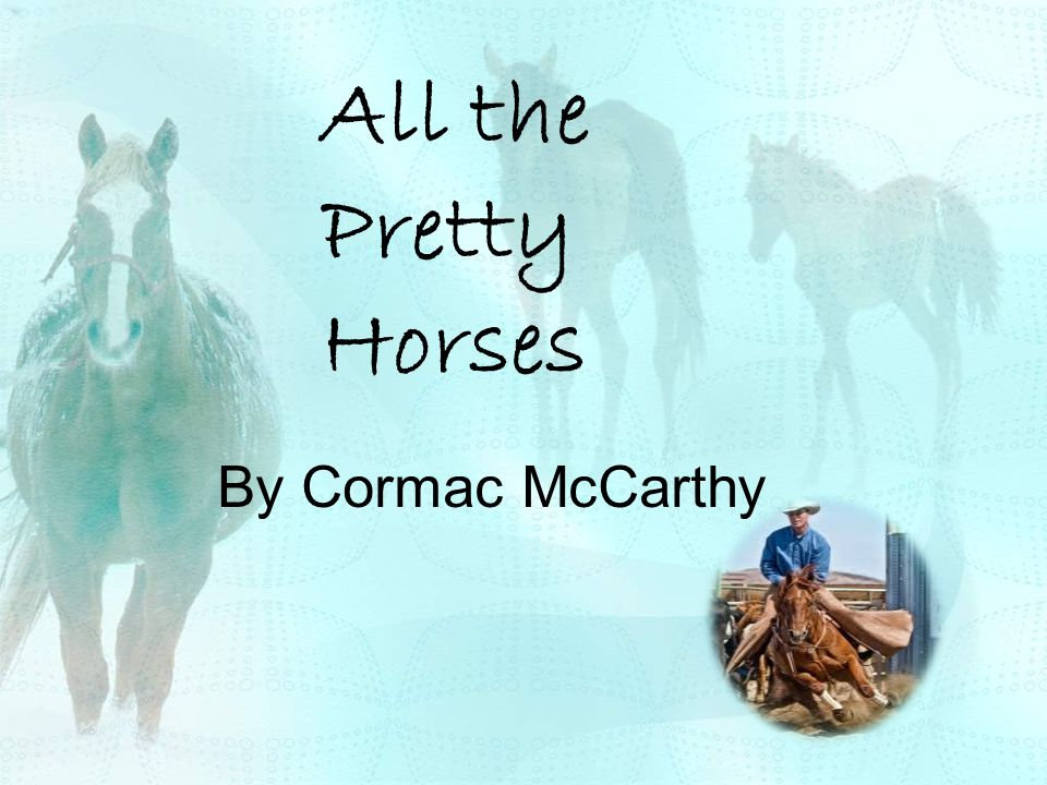 literary analysis of the story all the pretty horses All the pretty horses analysis - shmoopin all the pretty horses, it's all about the land land land land for all that, however, the land is strikingly barren, consisting mainly of wide expanses literature analysis: all the pretty horses - blogspotcomliterature analysis: all the pretty horses in the evening a wind came up and reddened all.