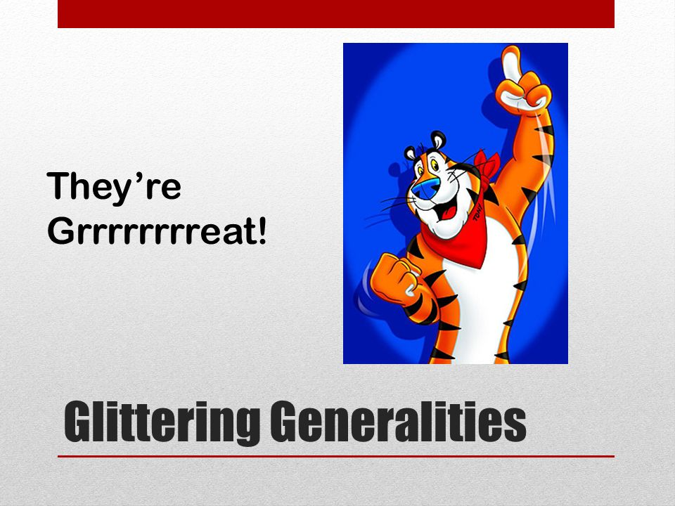 glittering generalities they re grrrrrrrreat glittering generalities