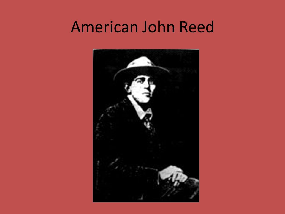 john reed and the russian revolution John reed: john reed,  he became a close friend of lenin and was an eyewitness to the 1917 bolshevik revolution in  moscow has played a vital role in russian.