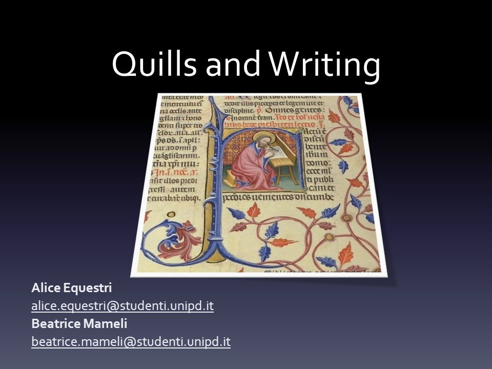 Quills and Writing Alice Equestri alice.equestri@studenti.unipd.it