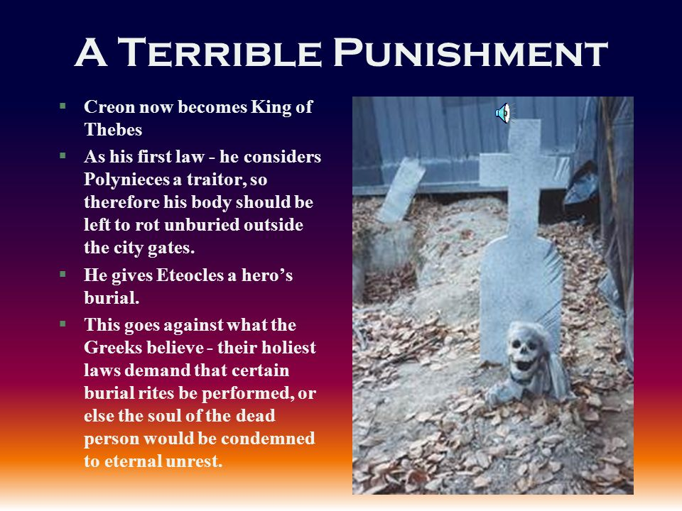 A Terrible Punishment Creon now becomes King of Thebes