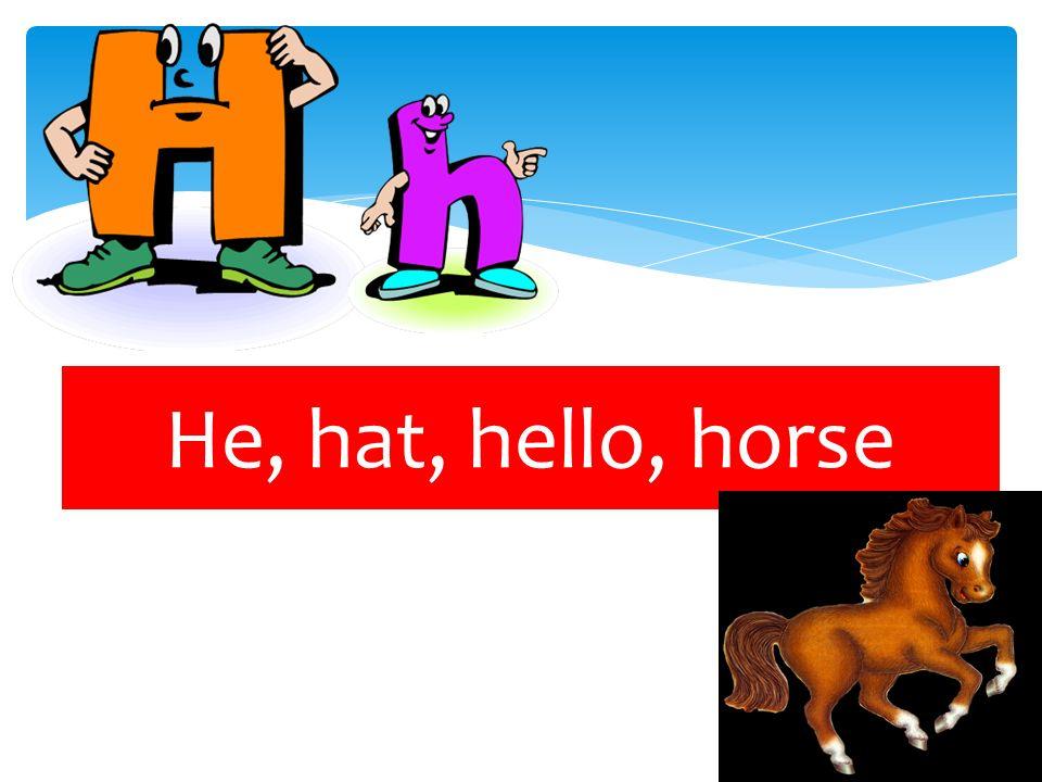 He, hat, hello, horse