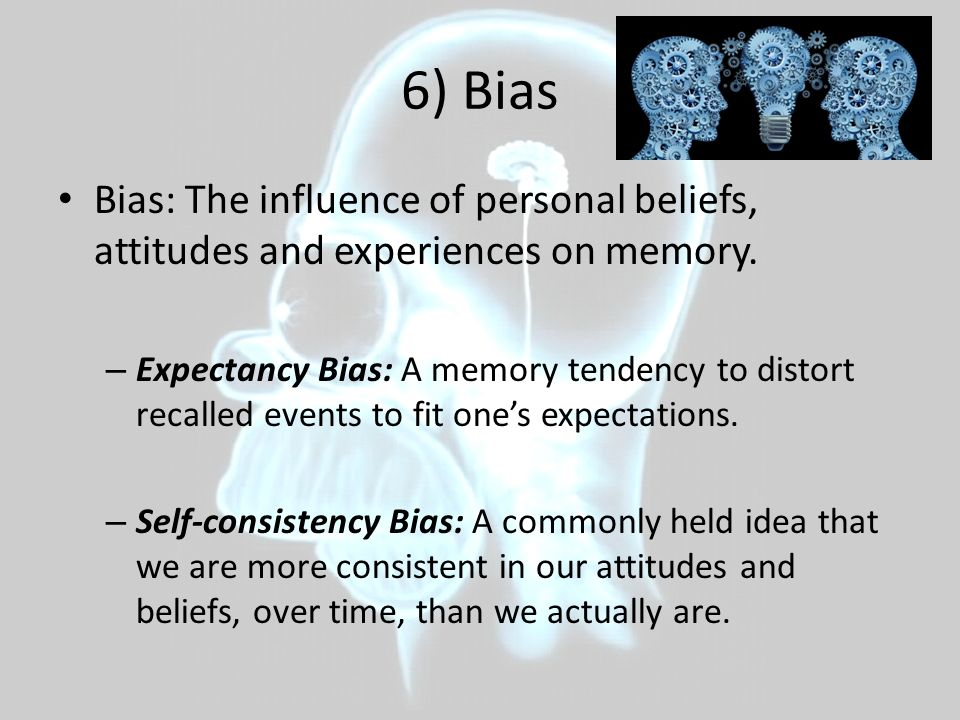memories that influence beliefs Thus, beliefs at the time of retrieval about a choice lead to memory biases about  both the  beliefs can influence memory attributions about past.