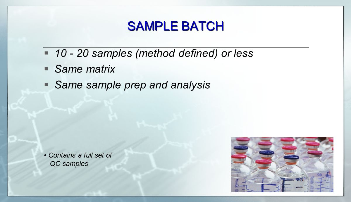 SAMPLE BATCH 10 - 20 samples (method defined) or less Same matrix