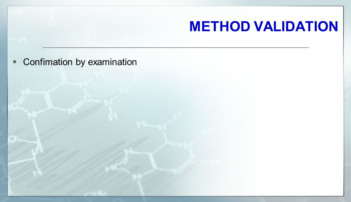 METHOD VALIDATION Confimation by examination