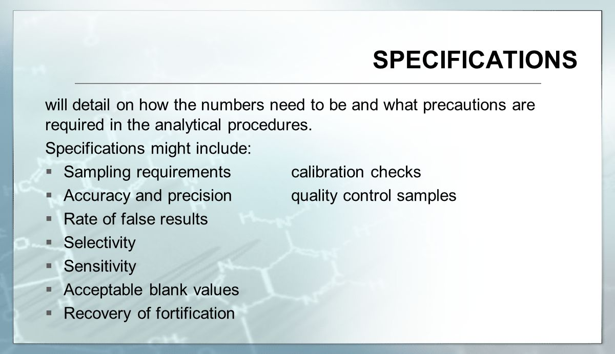SPECIFICATIONS will detail on how the numbers need to be and what precautions are required in the analytical procedures.