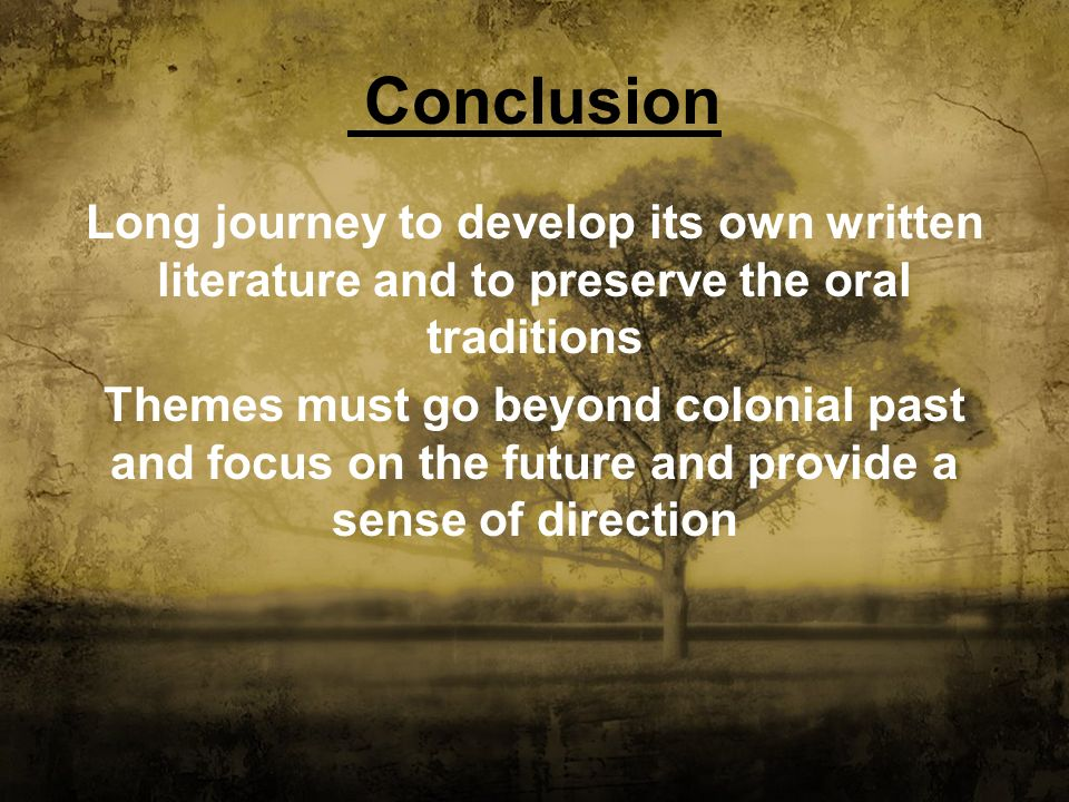 Conclusion Long journey to develop its own written literature and to preserve the oral traditions.