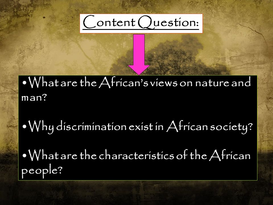 Content Question: What are the African's views on nature and man