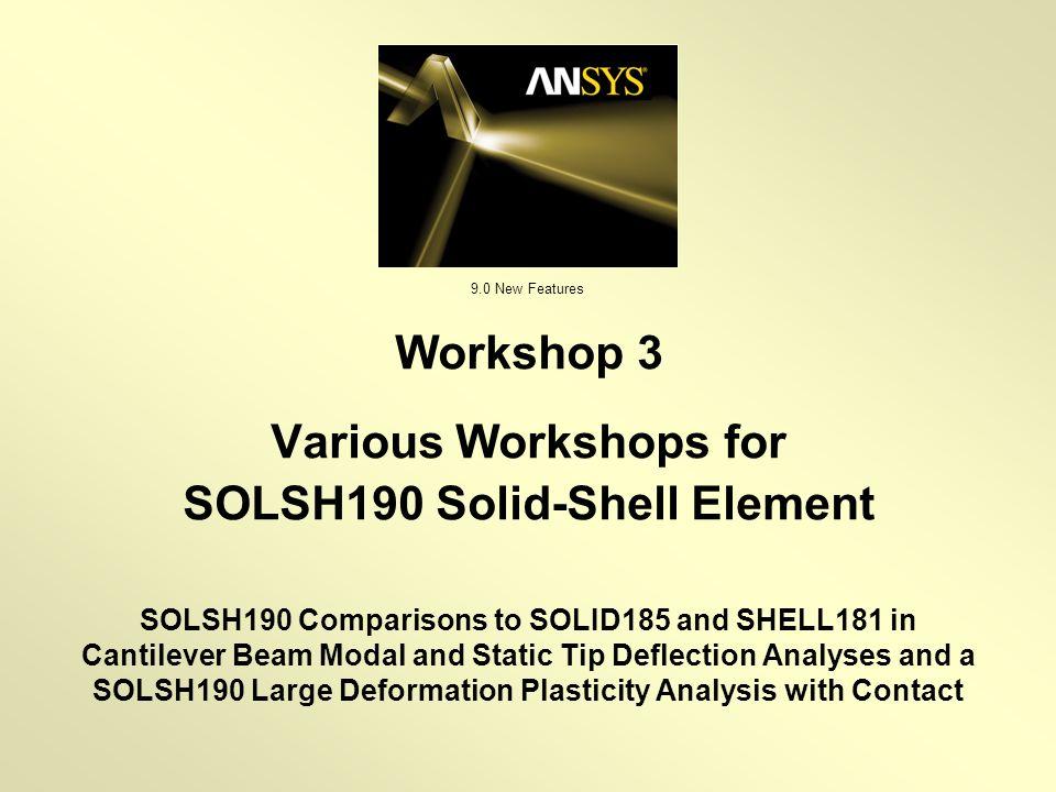 Workshop 3 Various Workshops for SOLSH190 Solid-Shell Element