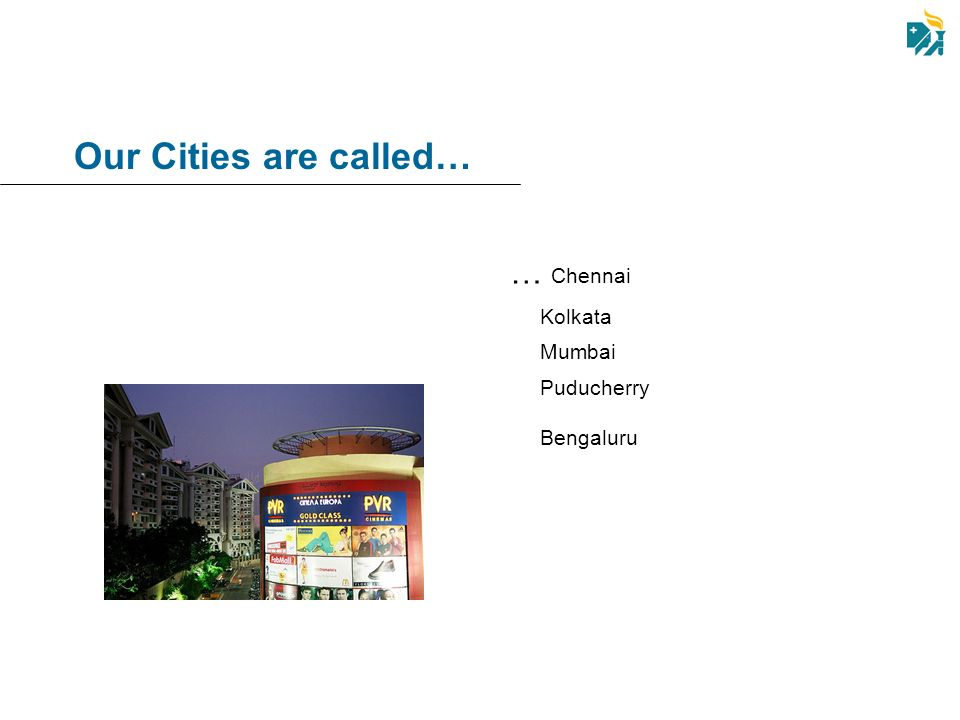 Our Cities are called… … Chennai Kolkata Mumbai Puducherry Bengaluru