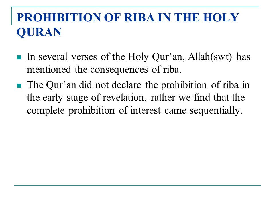 prohibition of riba The second chapter discusses the prohibition of riba in the qur'an, sunnah and islamic law (fiqh) chapter three deals with the modern interpretation of riba.