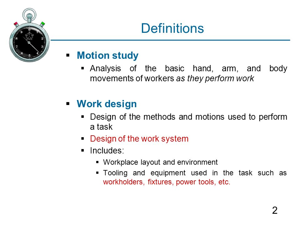 motion study and work design If i could improve working methods and work out how long these tasks 'should'  take with a time and motion study, i could target my staff against these times,.