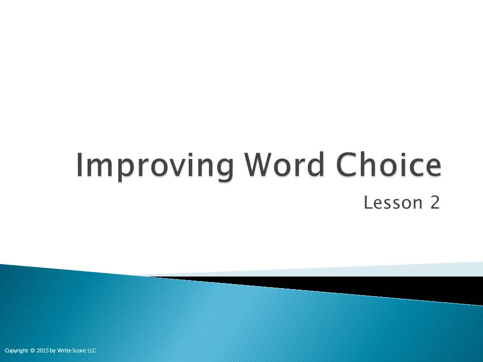Improving Word Choice Lesson 2 Copyright 2015 by Write Score LLC – Word Choice Worksheets