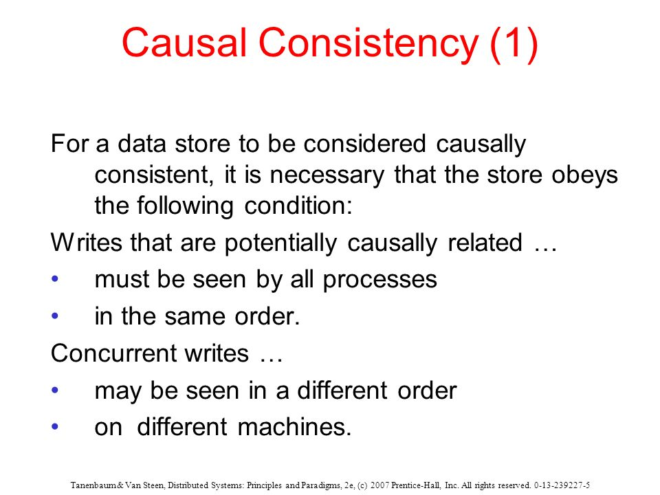 Causal Consistency (1) For a data store to be considered causally consistent, it is necessary that the store obeys the following condition: