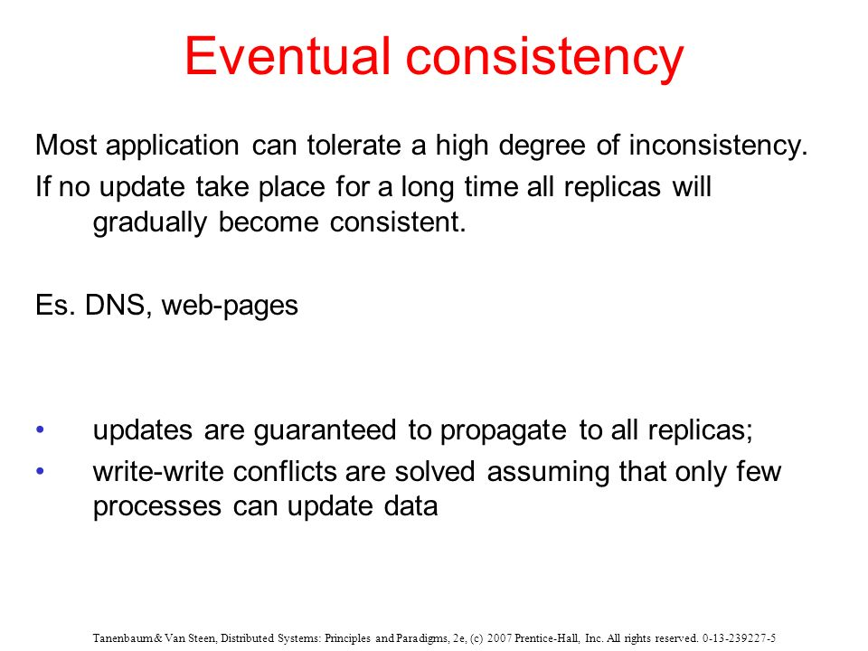 Eventual consistency Most application can tolerate a high degree of inconsistency.