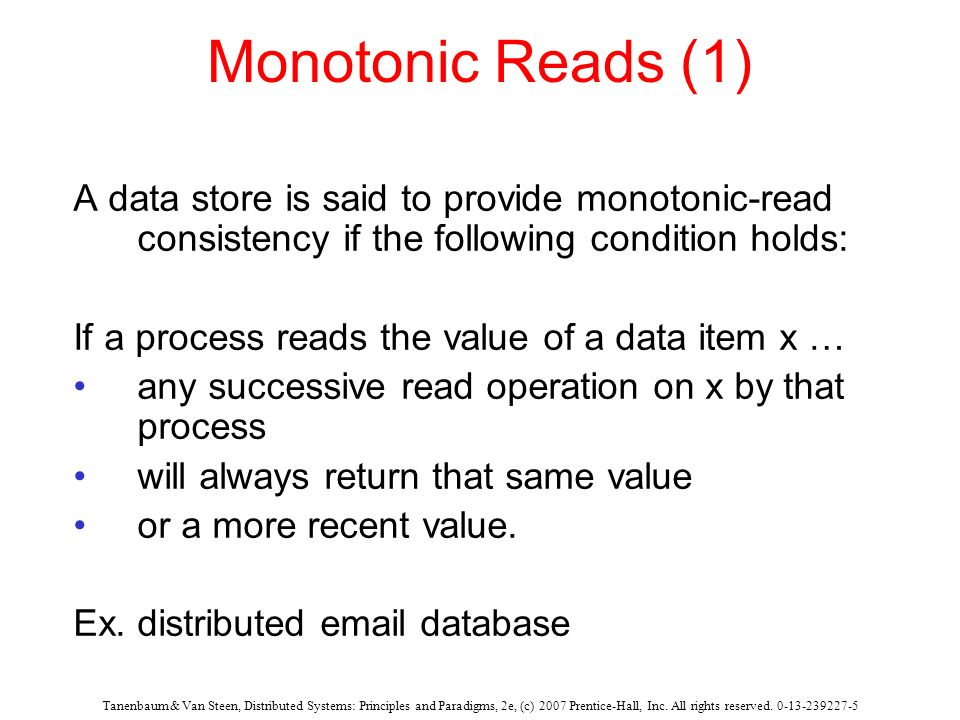Monotonic Reads (1) A data store is said to provide monotonic-read consistency if the following condition holds: