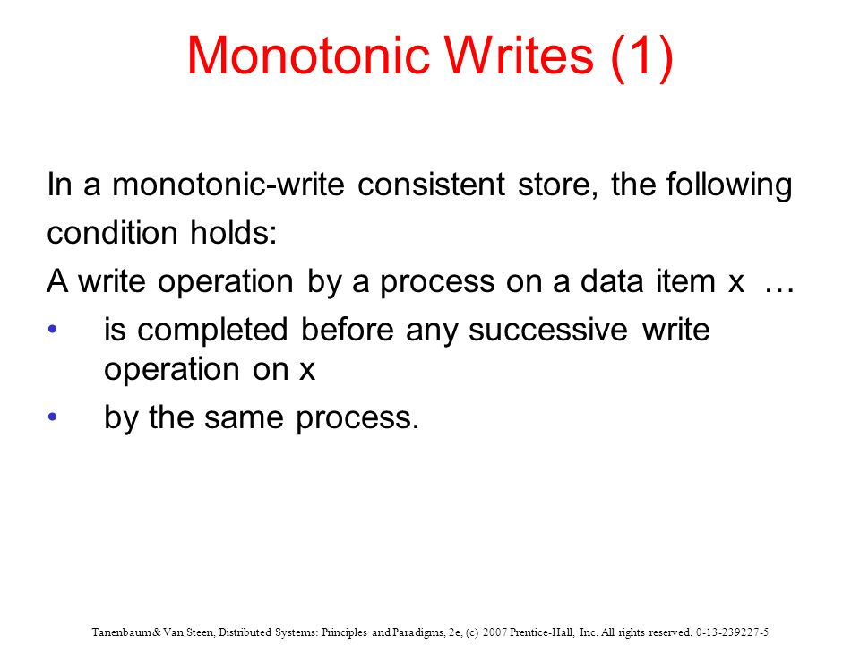 Monotonic Writes (1) In a monotonic-write consistent store, the following. condition holds: A write operation by a process on a data item x …