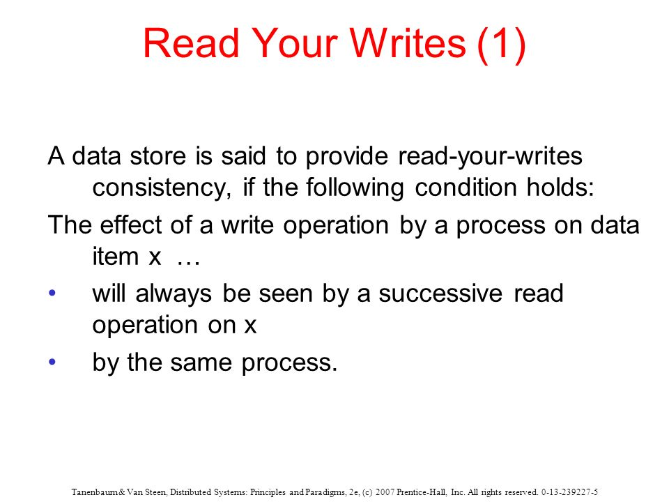 Read Your Writes (1) A data store is said to provide read-your-writes consistency, if the following condition holds: