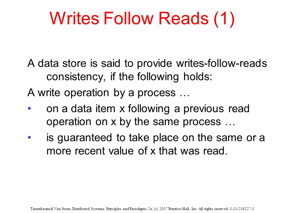 Writes Follow Reads (1) A data store is said to provide writes-follow-reads consistency, if the following holds: