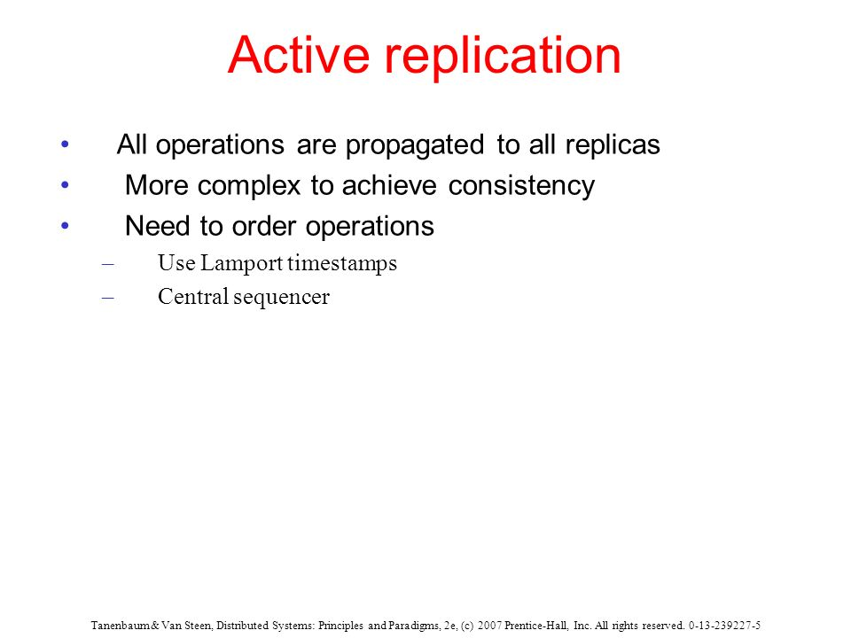 Active replication All operations are propagated to all replicas
