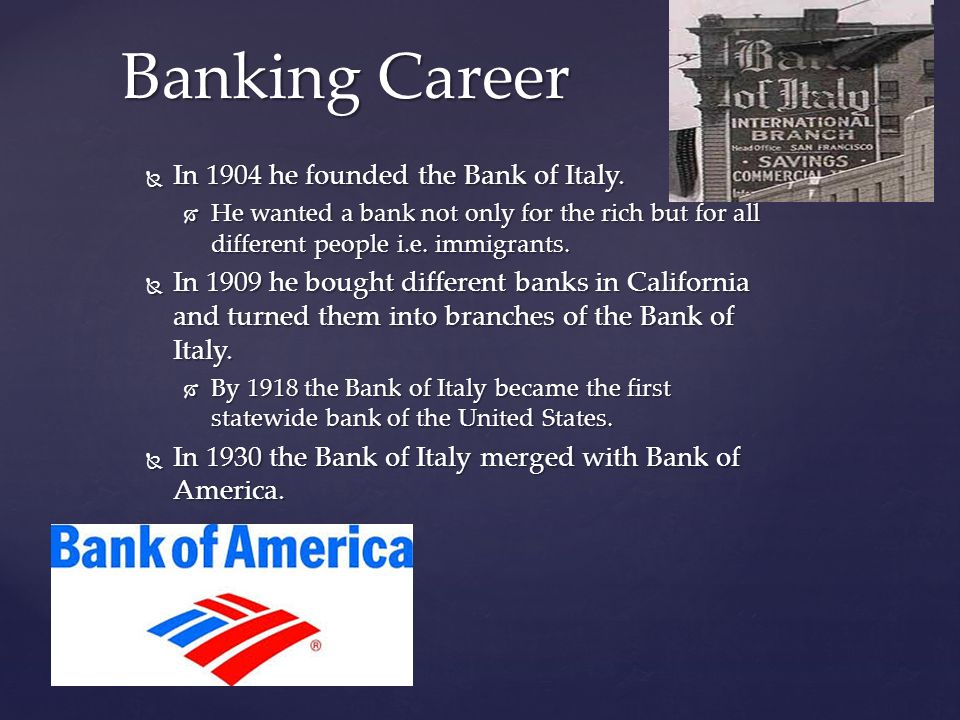 Banking Career In 1904 he founded the Bank of Italy.