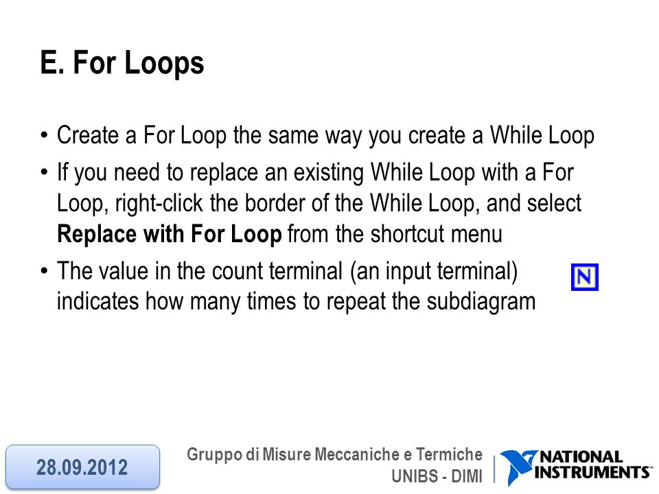 E. For Loops Create a For Loop the same way you create a While Loop