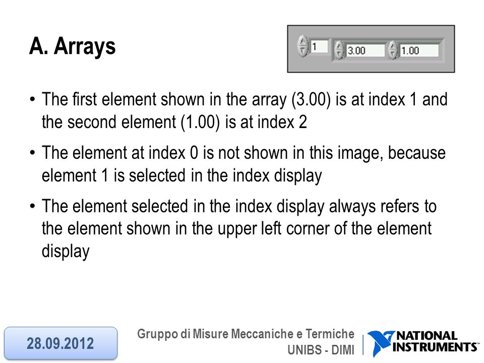 A. Arrays The first element shown in the array (3.00) is at index 1 and the second element (1.00) is at index 2.